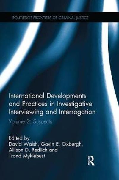 International Developments and Practices in Investigative Interviewing and Interrogation - David Walsh