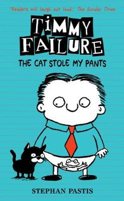 Timmy Failure: The Cat Stole My Pants - Stephan Pastis