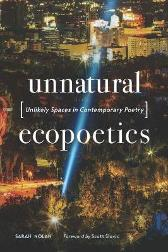 Unnatural Ecopoetics - Sarah Nolan Scott Slovic