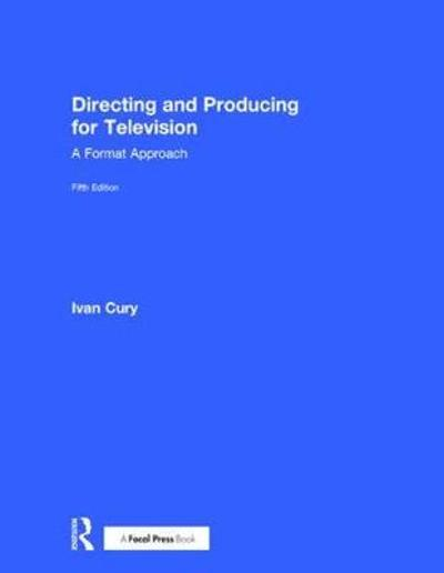 Directing and Producing for Television - Ivan Cury