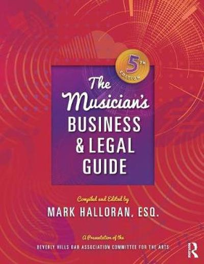 The Musician's Business and Legal Guide - Mark Halloran
