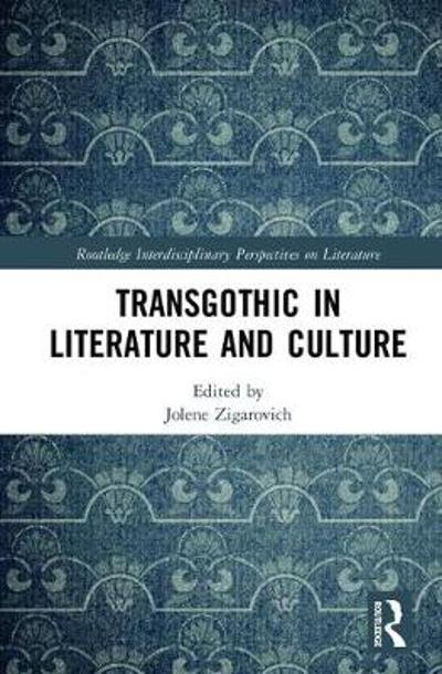 TransGothic in Literature and Culture - Jolene Zigarovich