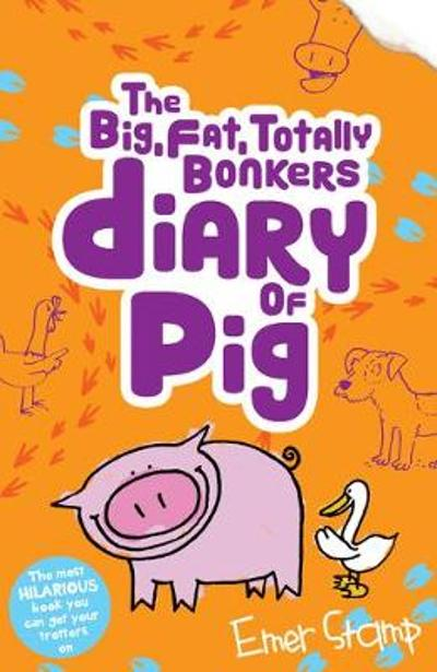 The (big, fat, totally bonkers) Diary of Pig - Emer Stamp