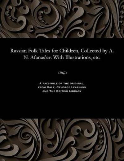 Russian Folk Tales for Children, Collected by A. N. Afanas'ev. with Illustrations, Etc. - Aleksandr Nikolaevich Afanas'ev