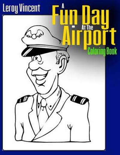 A Fun Day At the Airport Coloring Book - Leroy Vincent
