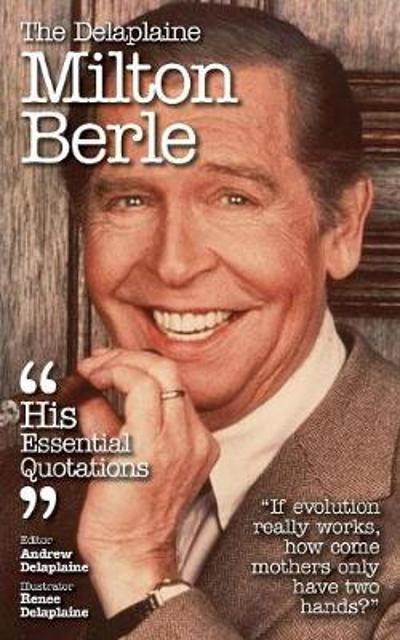 Delaplaine Milton Berle - His Essential Quotations - Andrew Delaplaine