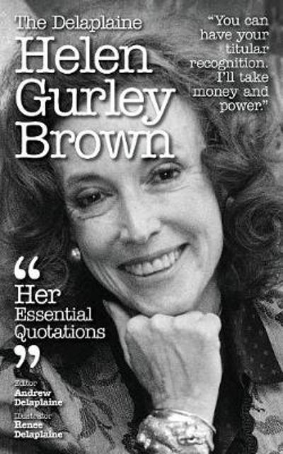 The Delaplaine Helen Gurley Brown - Her Essential Quotations - Andrew Delaplaine
