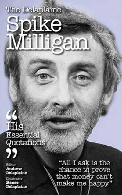 Delaplaine Spike Milligan - His Essential Quotations - Andrew Delaplaine