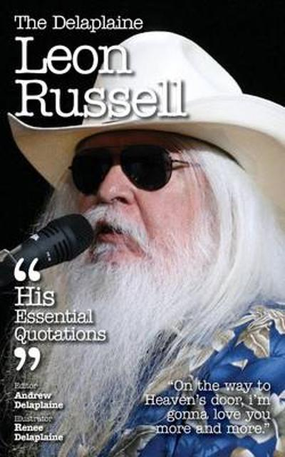 The Delaplaine Leon Russell - His Essential Quotations - Andrew Delaplaine