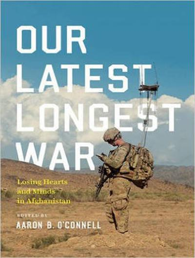 Our Latest Longest War - Aaron B. O'Connell