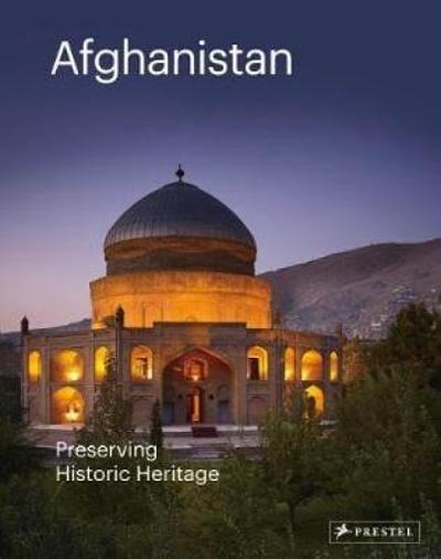 Afghanistan: Preserving Historic Heritage - Philip Jodidio