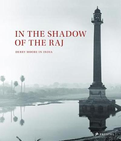 In the Shadow of the Raj: Derry Moore in India - Derry Moore