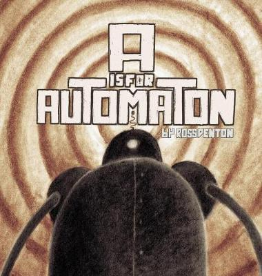 A is for Automaton - Ross Denton