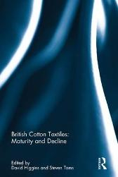 British Cotton Textiles: Maturity and Decline - David Higgins Steven Toms