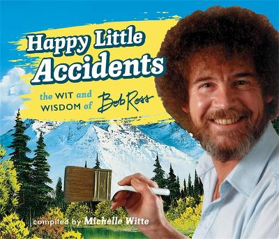 Happy Little Accidents - Michelle Witte