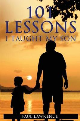 101 Lessons I Taught My Son - Dr Paul Lawrence