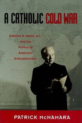 A Catholic Cold War - Patrick J. McNamara