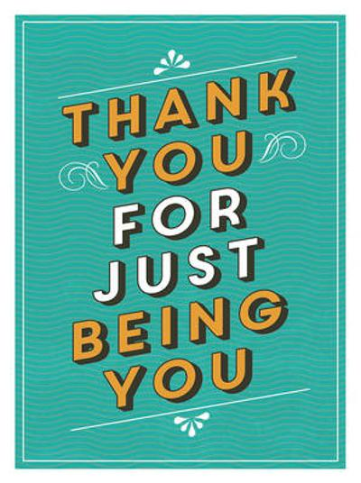 Thank You for Just Being You -