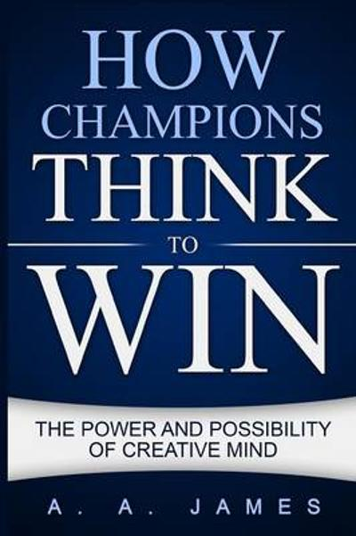 How Champions Think to Win - A a James