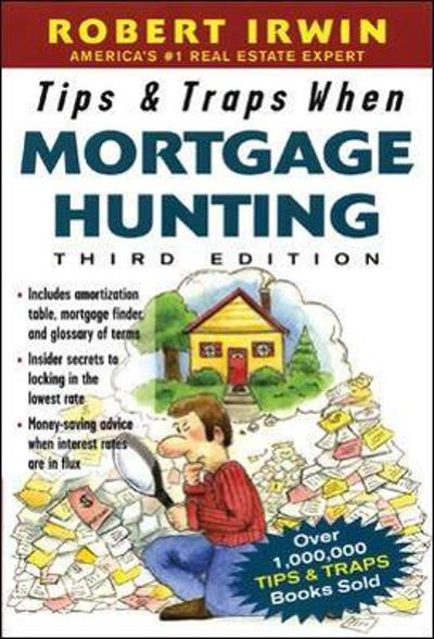 Tips & Traps When Mortgage Hunting, 3/e - Robert Irwin
