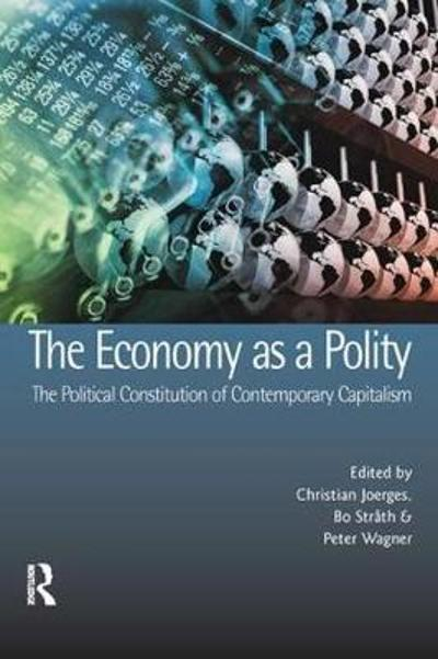 The Economy as a Polity: The Political Constitution of Contemporary Capitalism - Christian Joerges