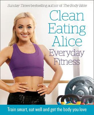 Clean Eating Alice Everyday Fitness - Alice Liveing