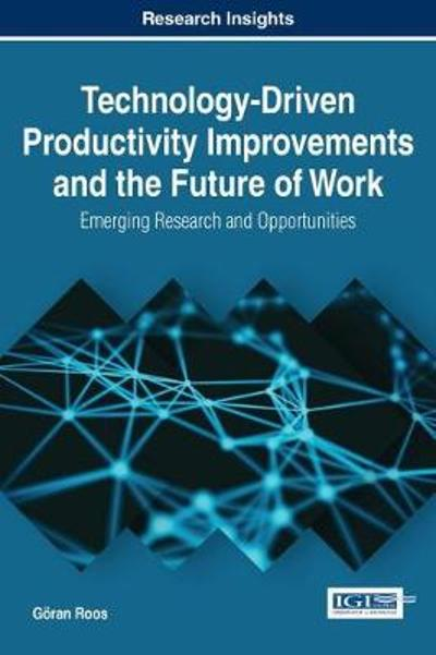Technology-Driven Productivity Improvements and the Future of Work - Goeran Roos