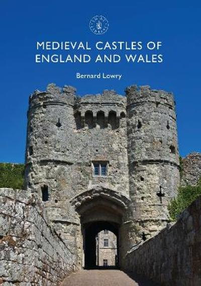 Medieval Castles of England and Wales - Bernard Lowry
