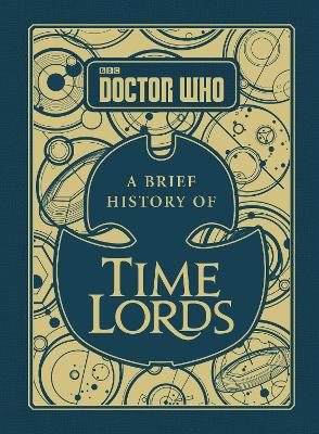 Doctor Who: A Brief History of Time Lords - Steve Tribe