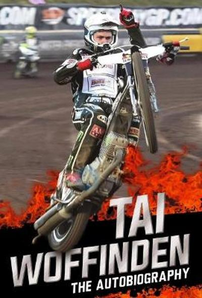 Raw Speed - The Autobiography of the Three-Times World Speedway Champion - Tai Woffinden