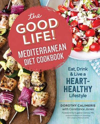 The Good Life! Mediterranean Diet Cookbook - Dorothy Calimeris