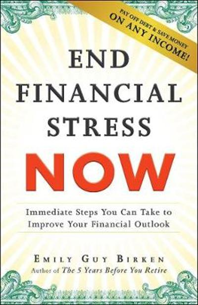 End Financial Stress Now - Emily Guy Birken