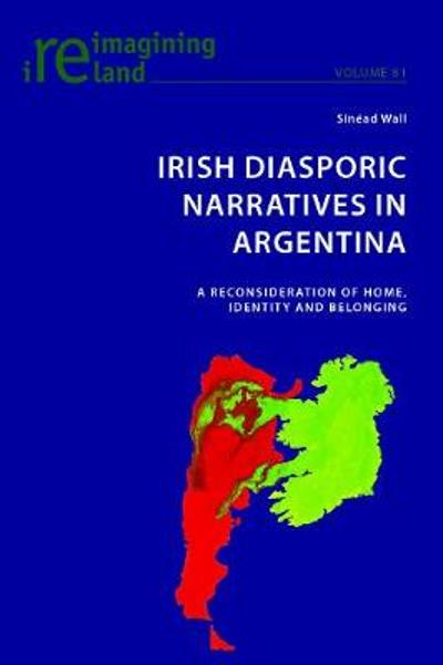 Irish Diasporic Narratives in Argentina - Sinead Wall