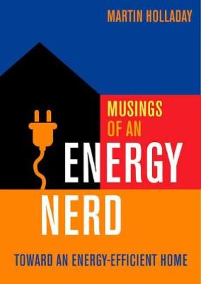Musings of an Energy Nerd: Toward an Energy-Efficient Home - Martin Holladay