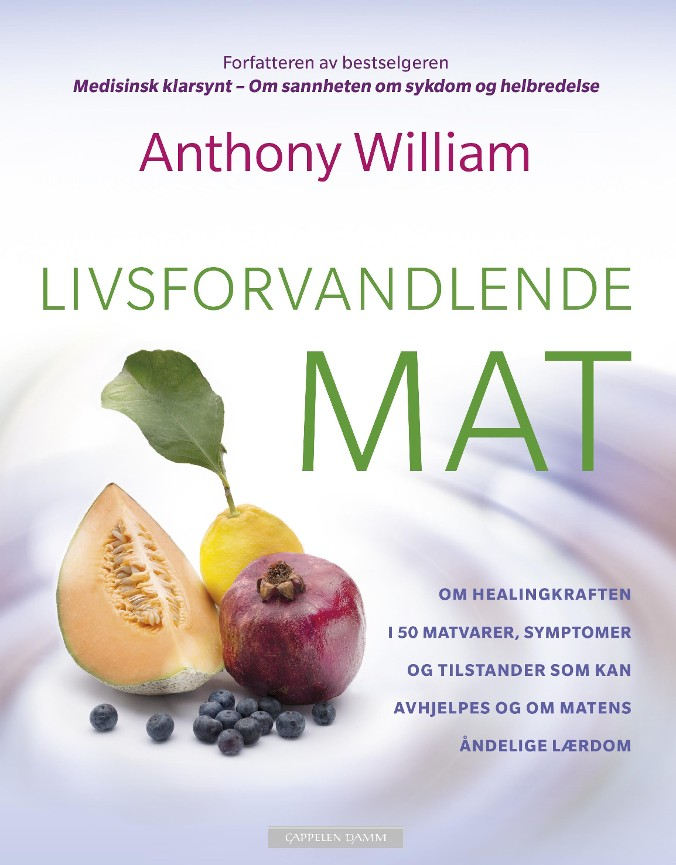 Livsforvandlende mat - Anthony William Guri Pfeifer Ashleigh Foster Britton Foster Benedicta Windt-Val