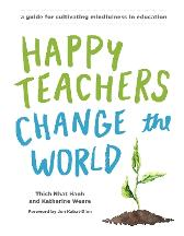Happy Teachers Change The World - Katherine Weare Thich Nhat Hanh