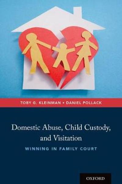 Domestic Abuse, Child Custody, and Visitation - Toby G. Kleinman