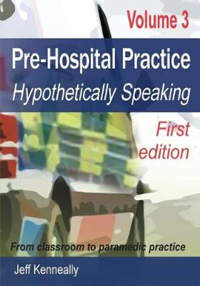 Prehospital Practice Volume 3 First edition - Jeff Kenneally