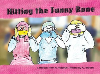 Hitting the Funny Bone: Cartoons from a Hospital Theatre - A. J. Booth