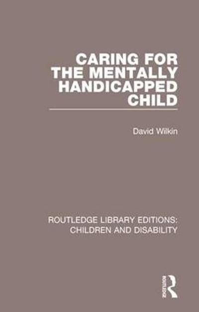 Caring for the Mentally Handicapped Child - David Wilkin