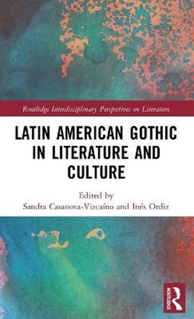 Latin American Gothic in Literature and Culture - Sandra Casanova-Vizcaino
