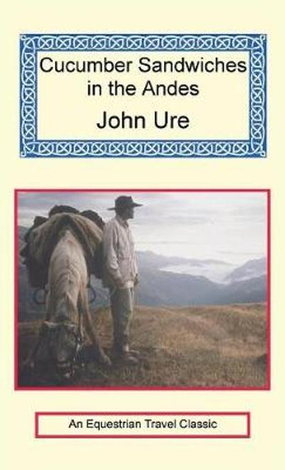 Cucumber Sandwiches in the Andes - John Ure