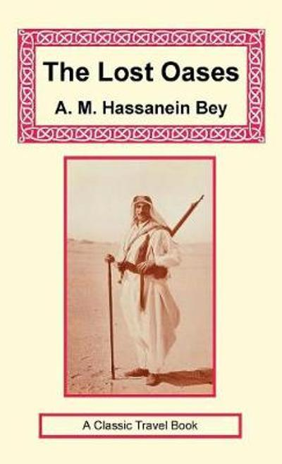 The Lost Oases - A M Hassanein Bey