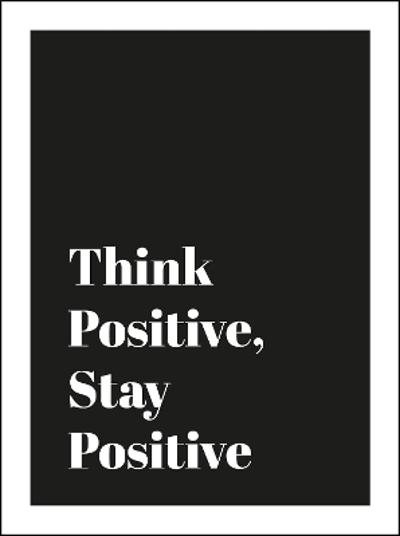 Think Positive, Stay Positive -