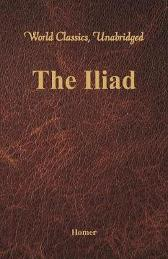 The Iliad (World Classics, Unabridged) - Homer