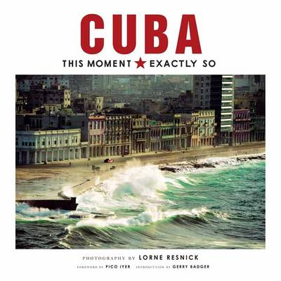Cuba: This Moment, Exactly So - Lorne Resnick
