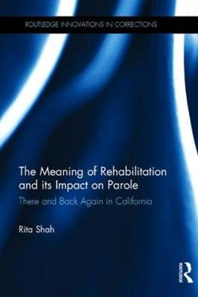 The Meaning of Rehabilitation and its Impact on Parole - Rita Shah