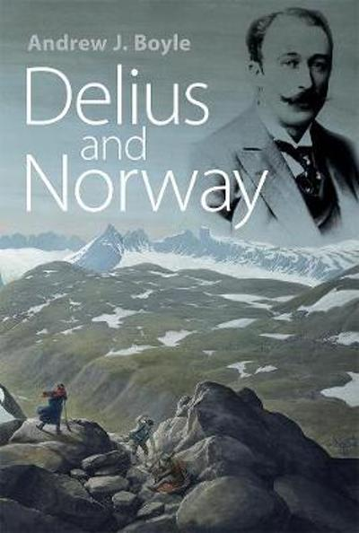 Delius and Norway - Andrew J. Boyle
