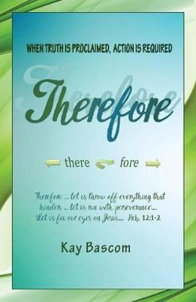 Therefore - Kay Bascom