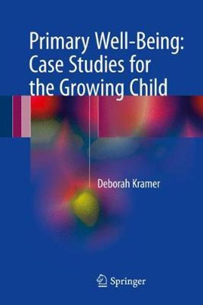 Primary Well-Being: Case Studies for the Growing Child - Deborah Kramer